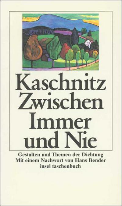 Zwischen Immer und Nie: Gestalten und Themen der Dichtung (insel taschenbuch)