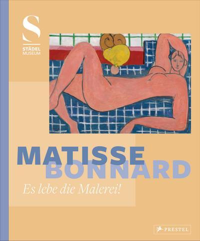 Matisse – Bonnard; Es lebe die Malerei!; Hrsg. v. Krämer, Felix; Deutsch; 174 Illustr., 66 Illustr.