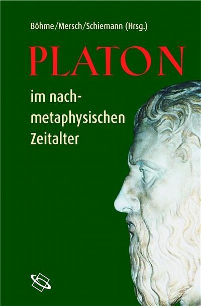 Platon im nachmetaphysischen Zeitalter; Hrsg. v. Schiemann, Gregor/Mersch, Dieter/Böhme, Gernot; Deutsch; 1 Illustr.
