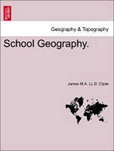 School Geography. Eighth Edition, Revised and Corrected Throughout.