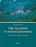 Die Guaraní im Tiefland Südamerikas
