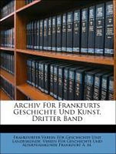 Archiv Für Frankfurts Geschichte Und Kunst, Dritter Band