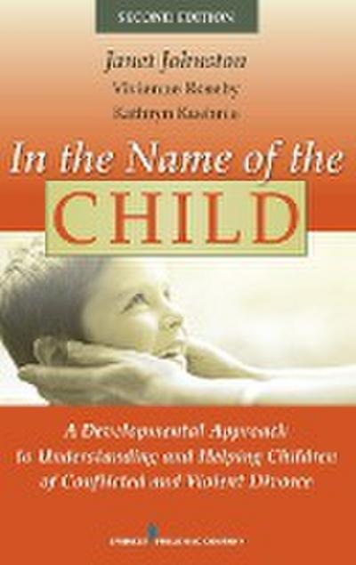 In the Name of the Child: A Developmental Approach to Understanding and Helping Children of Conflicted and Violent Divorce
