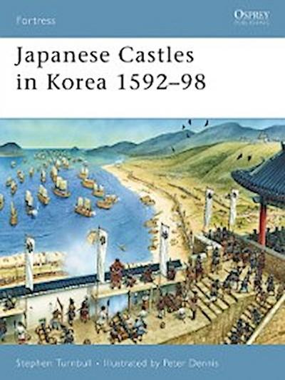 Japanese Castles in Korea 1592 98