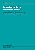 Emanzipation durch Professionalisierung?; Akademisierung des Frauenberufs Pflege in den 1990er Jahren: Erwartungen und Folgen; Mabuse-Verlag Wissenschaft; Deutsch