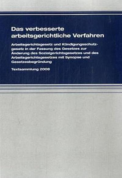 Das verbesserte arbeitsgerichtliche Verfahren 2008: Textausgabe