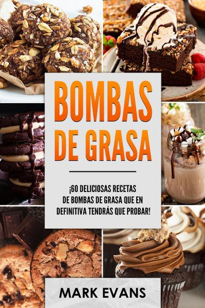 Bombas de Grasa: ¡60 deliciosas recetas de bombas de grasa que en definitiva tendrás que probar!