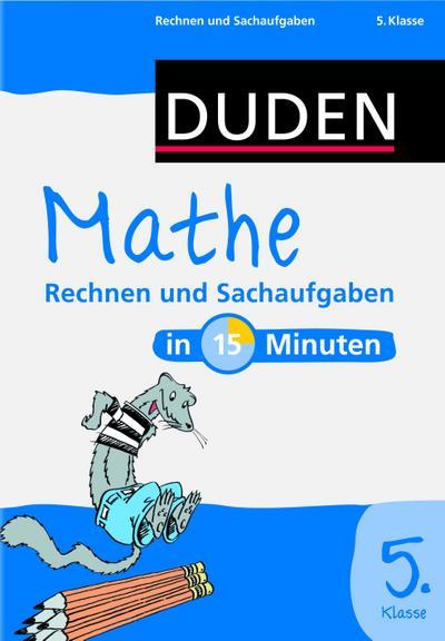 Duden - Mathe in 15 Minuten - Rechnen und Sachaufgaben 5. Klasse (Duden - In 15 Minuten)