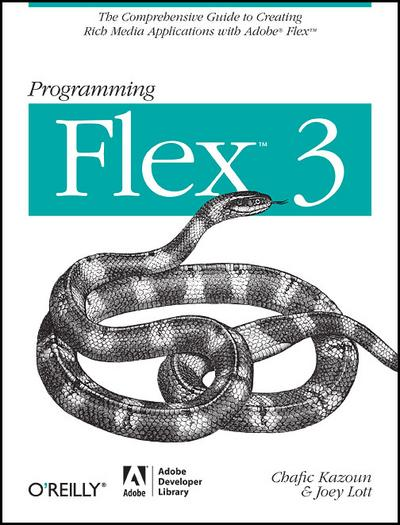 Programming Flex 3: The Comprehensive Guide to Creating Rich Internet Applications with Adobe Flex: The Comprehensive Guide to Creating Rich Media Applications with Adobe Flex - O'reilly & Associates - Taschenbuch, Englisch, Joey Lott and Chafic Kazoun, ,