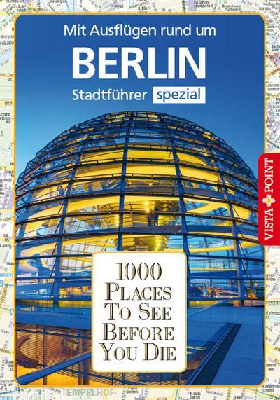 1000 Places To See Before You Die: Stadtführer Berlin spezial