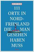 111 Orte in Nordfriesland, die man gesehen ha ...