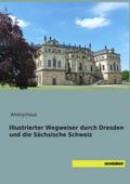 Illustrierter Wegweiser durch Dresden und die ...