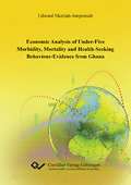 9783869552415 - Edward Nketiah-Amponsah: ECONOMIC ANALYSIS OF UNDER-FIVE MORBIDITY, MORTALITY AND HEALTH-SEEKING BEHAVIOUR - EVIDENCE FROM GHANA - Book