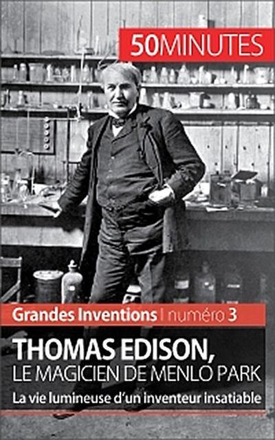 Thomas Edison, le magicien de Menlo Park