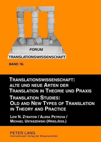 Translationswissenschaft: Alte und neue Arten der Translation in Theorie und Praxis .  Translation Studies: Old and New Types of Translation in Theory and Practice