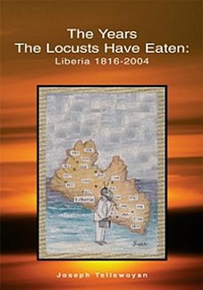 Years the Locusts Have Eaten: Liberia 1816-2004