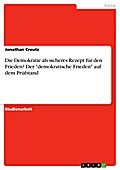 Die Demokratie als sicheres Rezept für den Frieden? Der demokratische Frieden auf dem Prüfstand - Jonathan Creutz