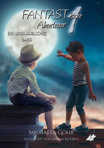 FANTASTische Abenteuer 1: Ein unglaubliches Band - Karina Verlag (Nova MD) - Taschenbuch, Deutsch, Michaela Göhr, Ein unglaubliches Band, Ein unglaubliches Band