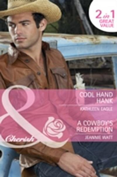 Cool Hand Hank / A Cowboy's Redemption: Cool Hand Hank / A Cowboy's Redemption (Mills & Boon Cherish)