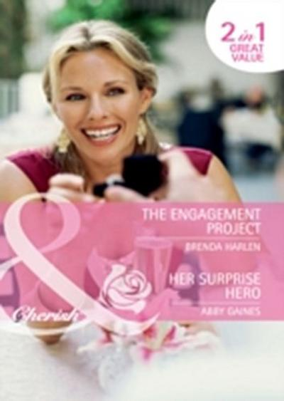 Engagement Project / Her Surprise Hero: The Engagement Project / Her Surprise Hero (Mills & Boon Cherish)