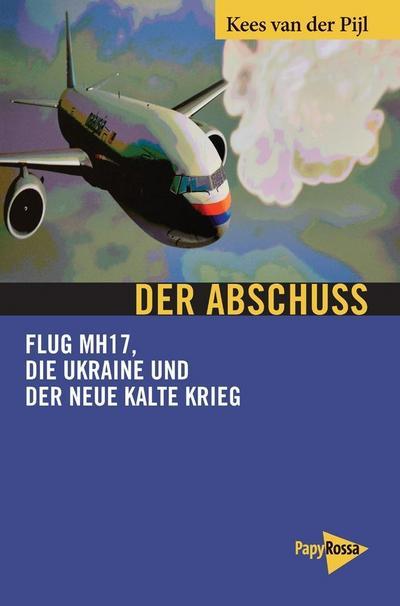 Der Abschuss: Flug MH17, die Ukraine und der neue Kalte Krieg (Neue Kleine Bibliothek)