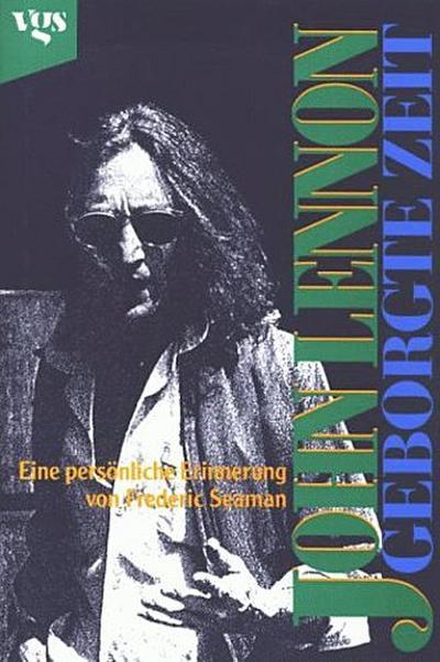 John Lennon. Geborgte Zeit. Eine persönliche Erinnerung
