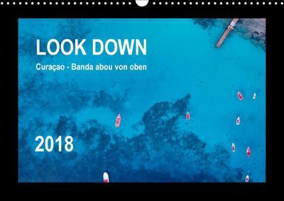 LOOK DOWN Curaçao - Banda abou von oben (Wandkalender 2018 DIN A3 quer)