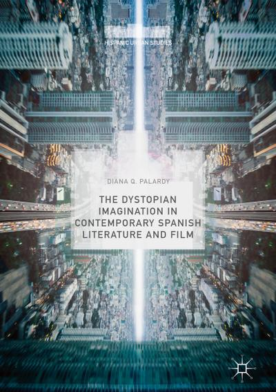 The Dystopian Imagination in Contemporary Spanish Literature and Film