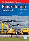 Gleis-Elektronik im Modell; Die Modellbahn-We ...