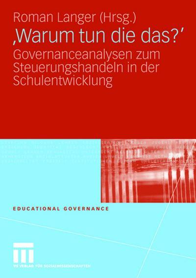 Warum Tun Die Das?: Governanceanalysen zum Steuerungshandeln in der Schulentwicklung (Educational Governance) (German Edition)