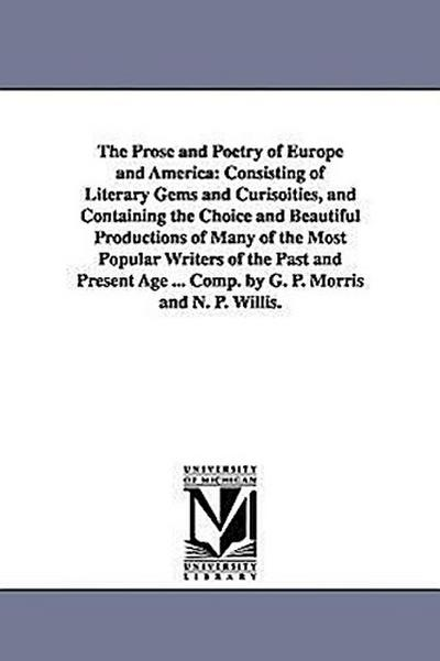 The Prose and Poetry of Europe and America: Consisting of Literary Gems and Curisoities, and Containing the Choice and Beautiful Productions of Many o