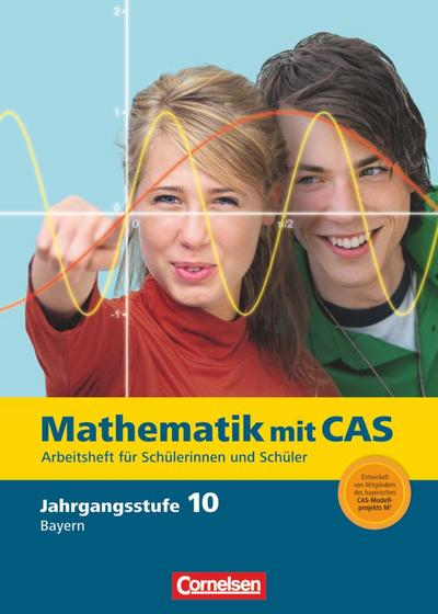 Fokus Mathematik 10. Jahrgangsstufe. Gymnasium Bayern CAS-Arbeitsheft