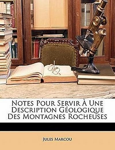 Notes Pour Servir À Une Description Géologique Des Montagnes Rocheuses