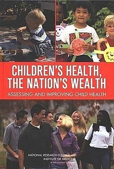 Children's Health, the Nation's Wealth: Assessing and Improving Child Health