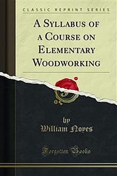 A Syllabus of a Course on Elementary Woodworking