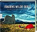 Italiens wilde Seele: Von stillen Wegen und v ...