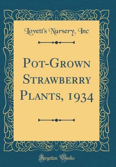 Pot-Grown Strawberry Plants, 1934 (Classic Reprint)