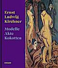 Ernst Ludwig Kirchner: Modelle, Akte, Kokotten