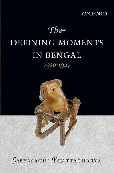 The Defining Moments in Bengal: 1920-1947