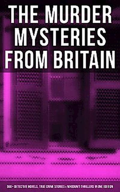British Murder Mysteries - Boxed Set (560+ Detective Novels, True Crime Stories & Whodunit Thrillers)
