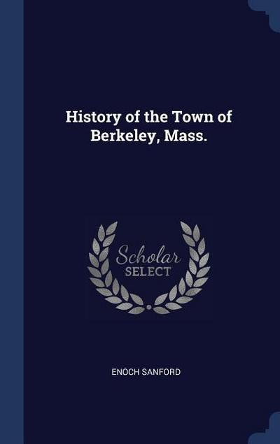 History of the Town of Berkeley, Mass.