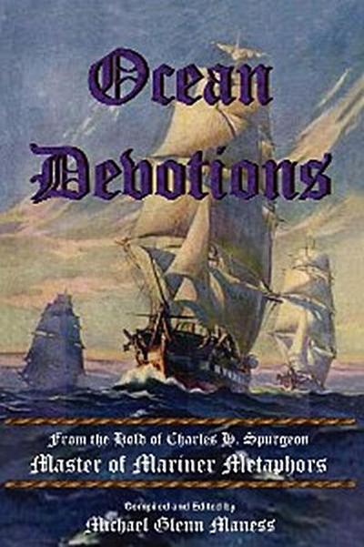 Ocean Devotions: from the Hold of Charles H. Spurgeon Master of Mariner Metaphors