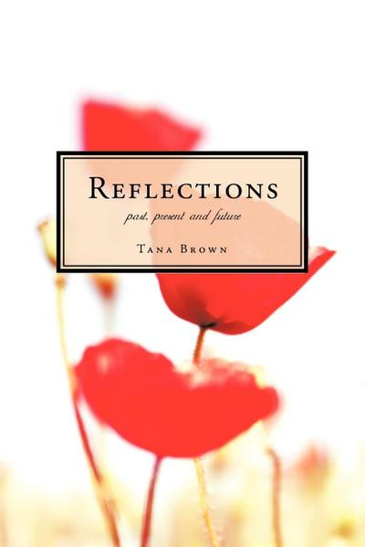 Reflections Past, Present and Future: Poems for the Heart