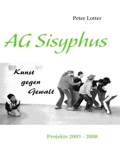 AG Sisyphus: Projekte 2003 - 2008 - Books On Demand - Taschenbuch, Deutsch, Peter Lotter, Projekte 2003 - 2008, Projekte 2003 - 2008