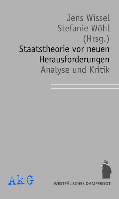 Staatstheorie vor neuen Herausforderungen - Analyse und Kritik: im Auftrag der Assoziation für kritische Gesellschaftsforschung