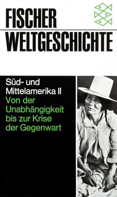 Fischer Weltgeschichte, Band 23: Süd- und Mittelamerika II - Von der Unabhängigkeit bis zur Krise der Gegenwart