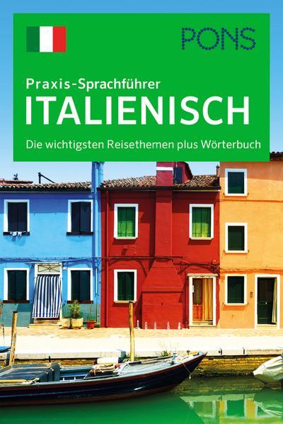 PONS Praxis-Sprachführer Italienisch: Die wichtigsten Reisethemen plus Wörterbuch