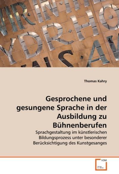 Gesprochene und gesungene Sprache in der Ausbildung zu Bühnenberufen - Thomas Kahry
