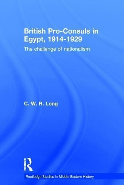 British Pro-Consuls in Egypt, 1914-1929: The Challenge of Nationalism