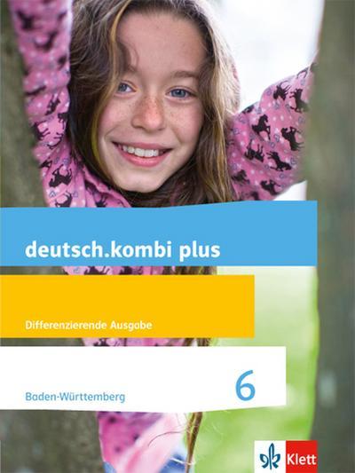 deutsch.kombi plus 6. Schuljahr. Ausgabe für Baden-Württemberg. Schülerbuch